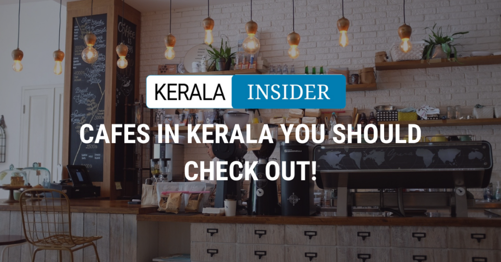 Cafes in Kerala You Should Check Out!